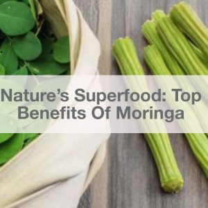 Nature's Superfood: Top Benefits Of Moringa