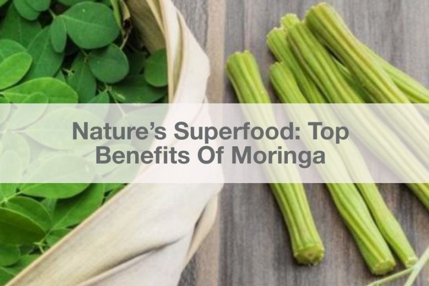 Nature's Superfood: Top Benefits Of Moringa