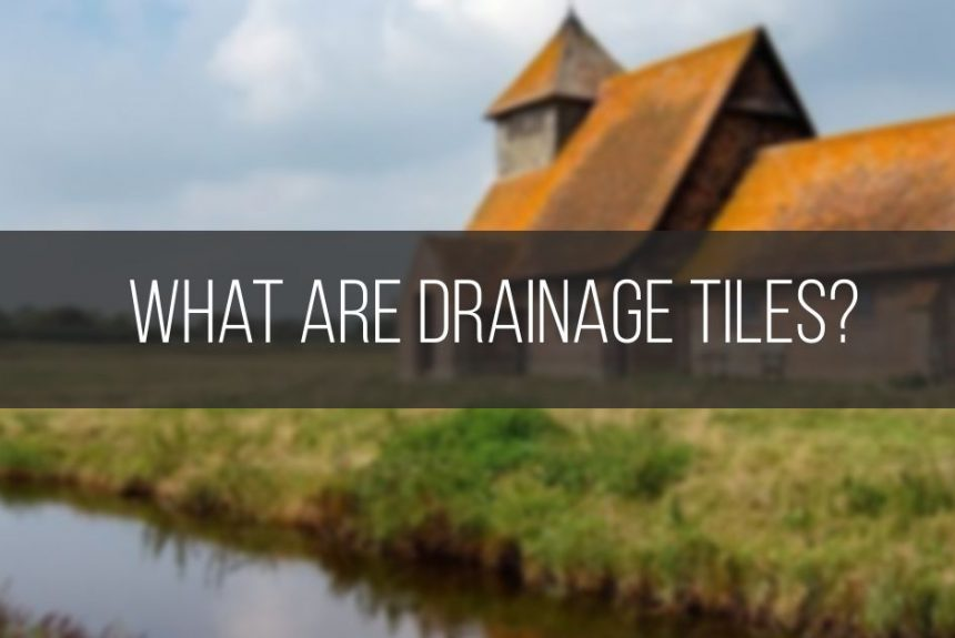 What Are Drainage Tiles And How They Help Improve Organic Farming?